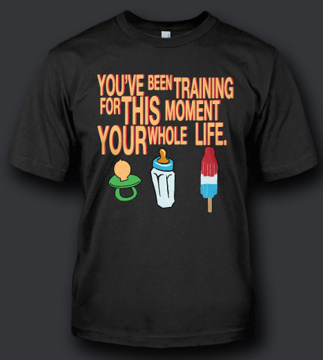 YOU'VE BEEN TRAINING FOR THIS MOMENT YOUR WHOLE LIFE T-SHIRT